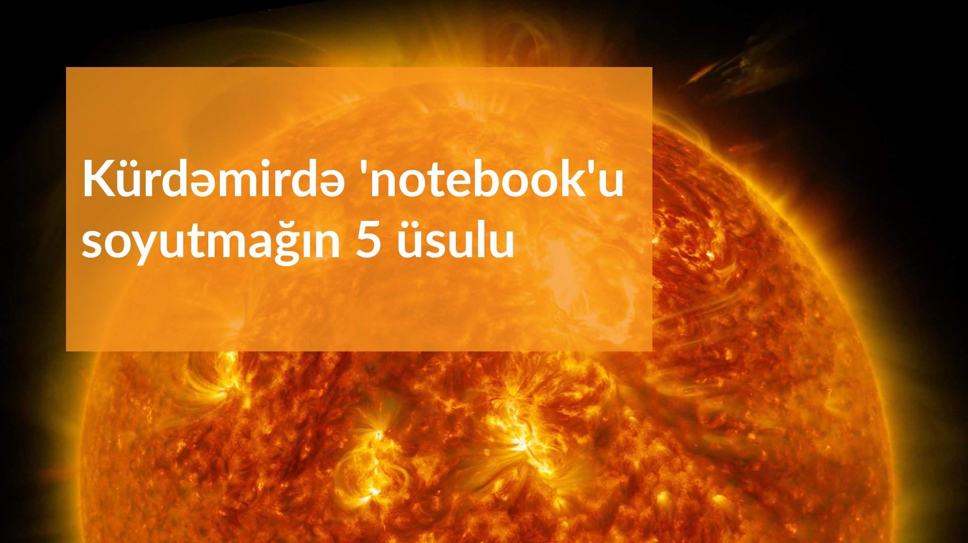 notebooku soyutmagin usullari,soyutma sistemi,notebookum qizir,notebook cooler