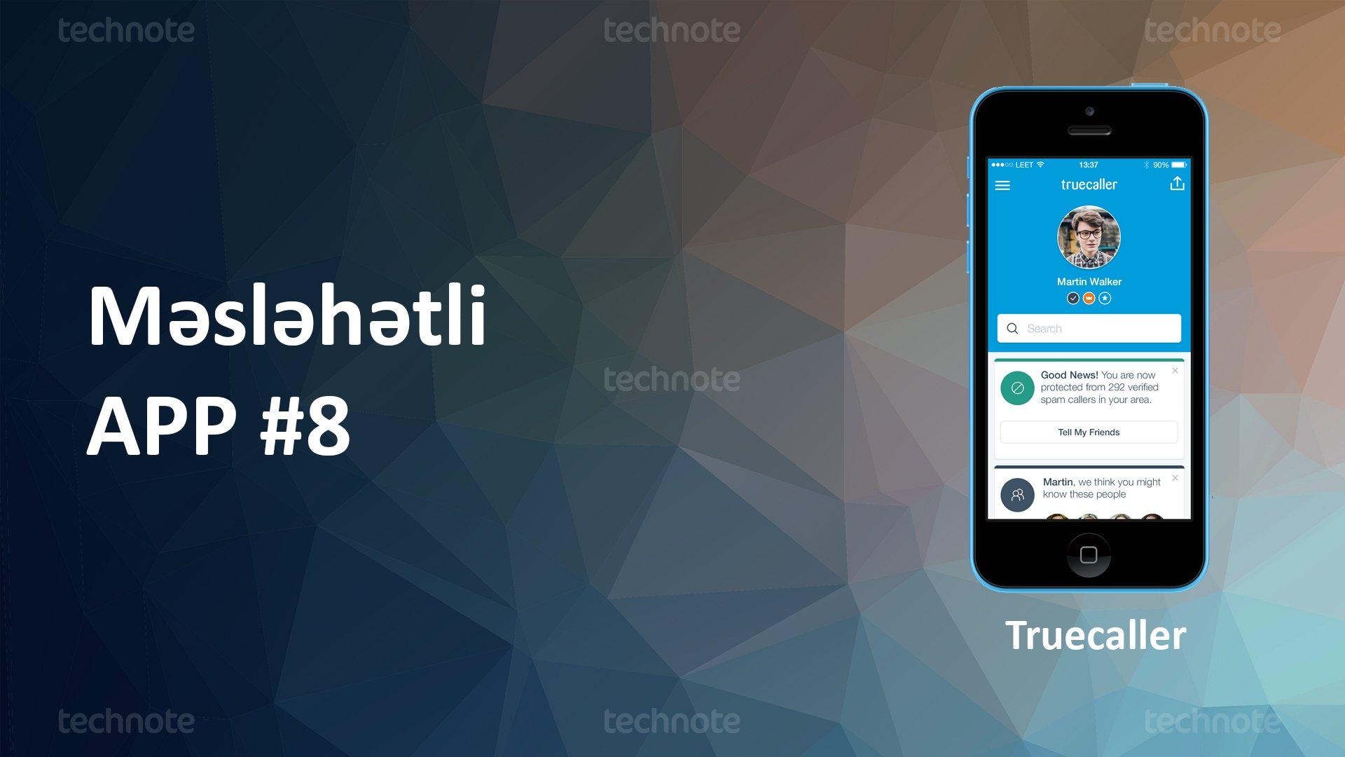 Məsləhətli App #8: 'Truecaller' - Tanımadığınız nömrənin kimə məxsus olduğunu tapmağa kömək edən tətbiq (İCMAL)